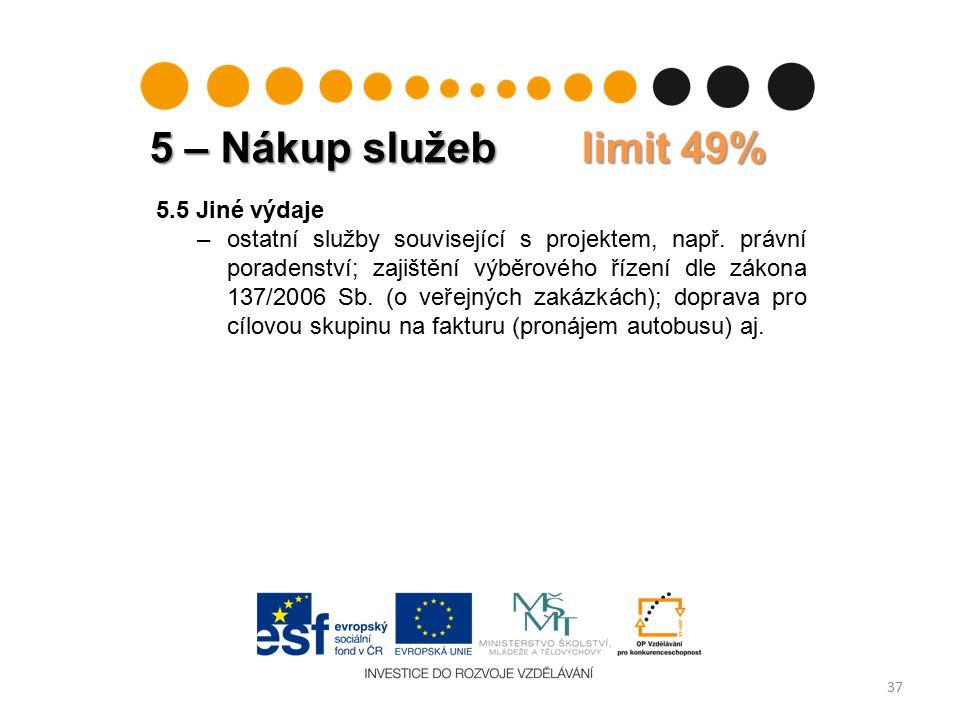 5 – Nákup služeb limit 49% 37 5.5 Jiné výdaje –ostatní služby související s projektem, např.