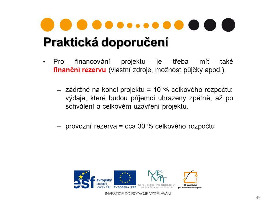 Praktická doporučení 49 Pro financování projektu je třeba mít také finanční rezervu (vlastní zdroje, možnost půjčky apod.).