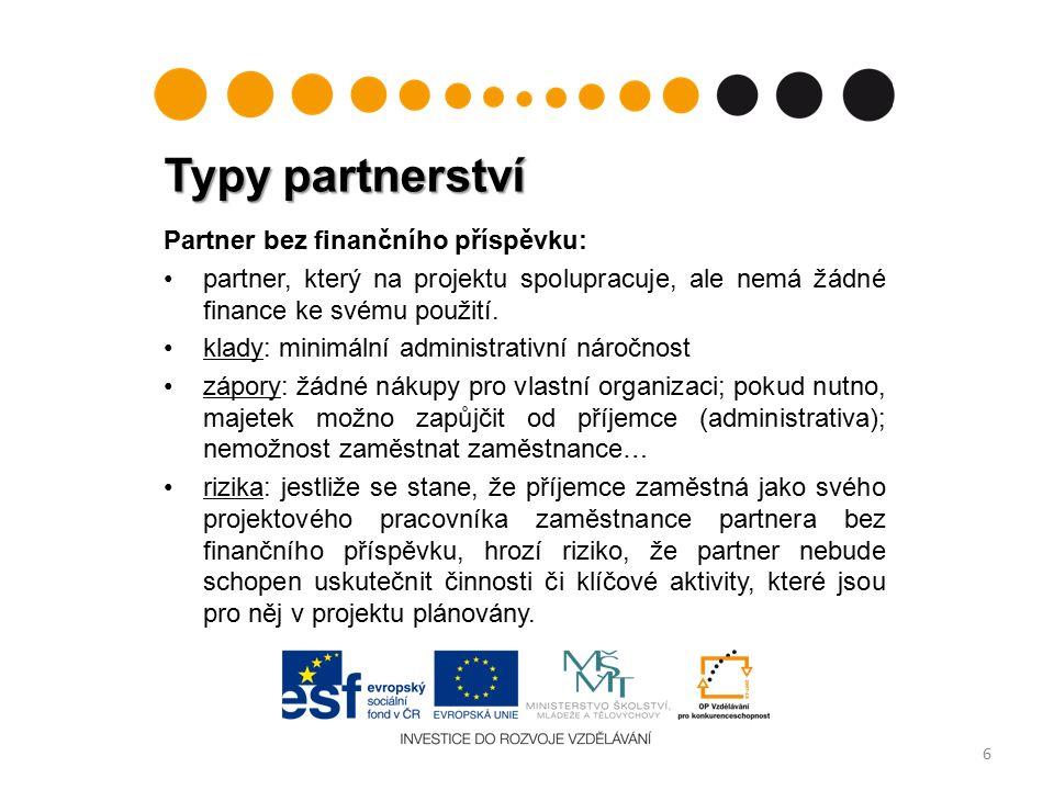 Typy partnerství 6 Partner bez finančního příspěvku: partner, který na projektu spolupracuje, ale nemá žádné finance ke svému použití.