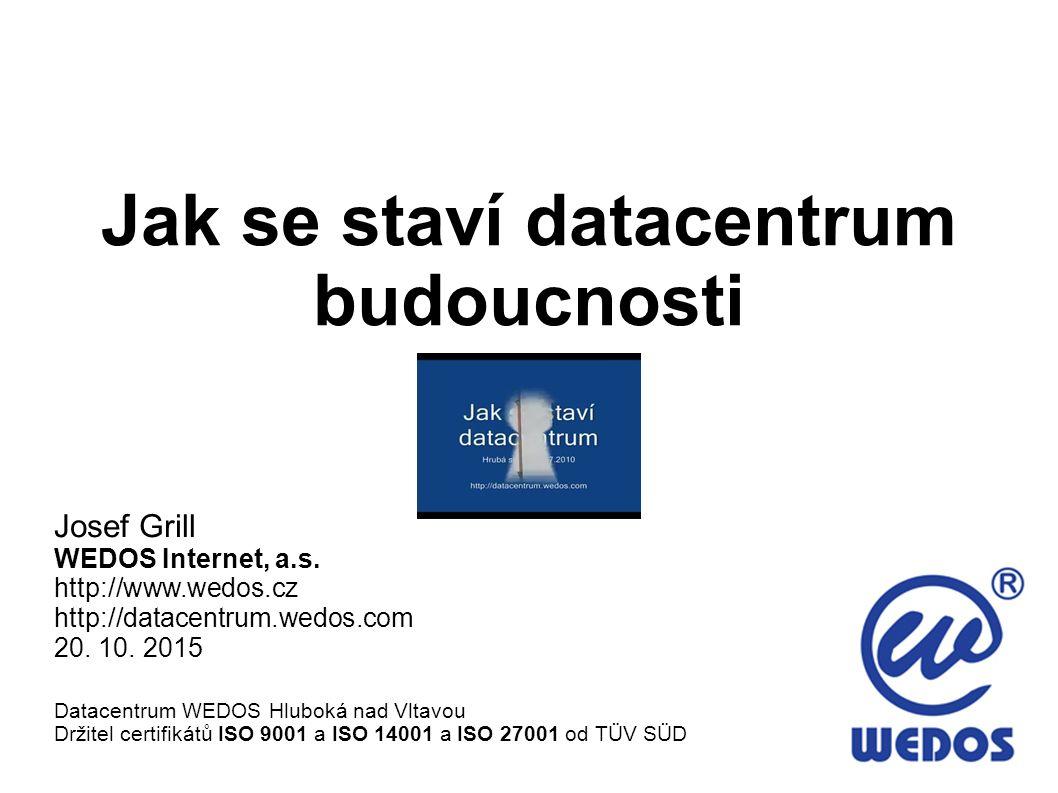 Jak se staví datacentrum budoucnosti Josef Grill WEDOS Internet, a.s. http://www.wedos.cz http://datacentrum.wedos.com 20. 10. 2015 Datacentrum WEDOS