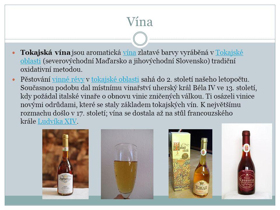 Vína Tokajská vína jsou aromatická vína zlatavé barvy vyráběná v Tokajské oblasti (severovýchodní Maďarsko a jihovýchodní Slovensko) tradiční oxidativní metodou.vínaTokajské oblasti Pěstování vinné révy v tokajské oblasti sahá do 2.