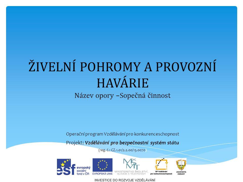 ŽIVELNÍ POHROMY A PROVOZNÍ HAVÁRIE Název opory –Sopečná činnost Operační program Vzdělávání pro konkurenceschopnost Projekt: Vzdělávání pro bezpečnost