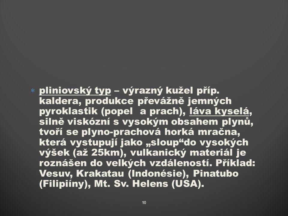  pliniovský typ – výrazný kužel příp. kaldera, produkce převážně jemných pyroklastik (popel a prach), láva kyselá, silně viskózní s vysokým obsahem p
