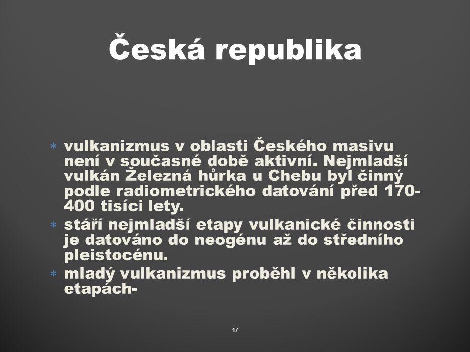  vulkanizmus v oblasti Českého masivu není v současné době aktivní.