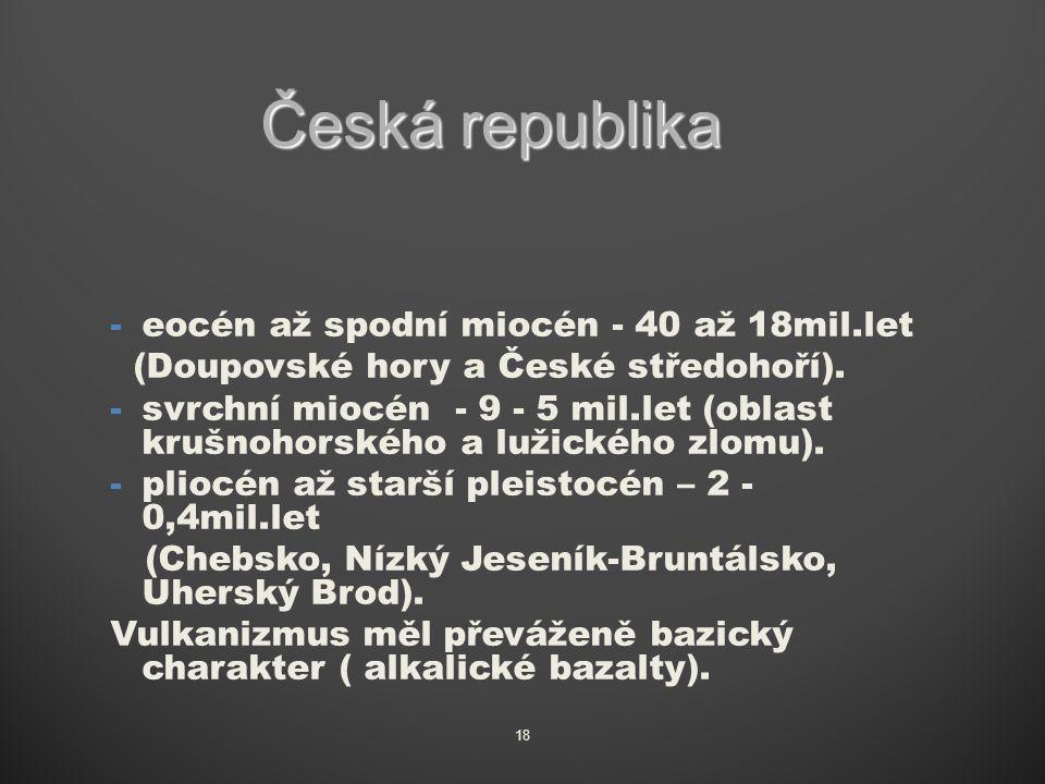 -eocén až spodní miocén - 40 až 18mil.let (Doupovské hory a České středohoří).