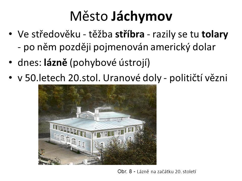 Město Jáchymov Ve středověku - těžba stříbra - razily se tu tolary - po něm později pojmenován americký dolar dnes: lázně (pohybové ústrojí) v 50.letech 20.stol.