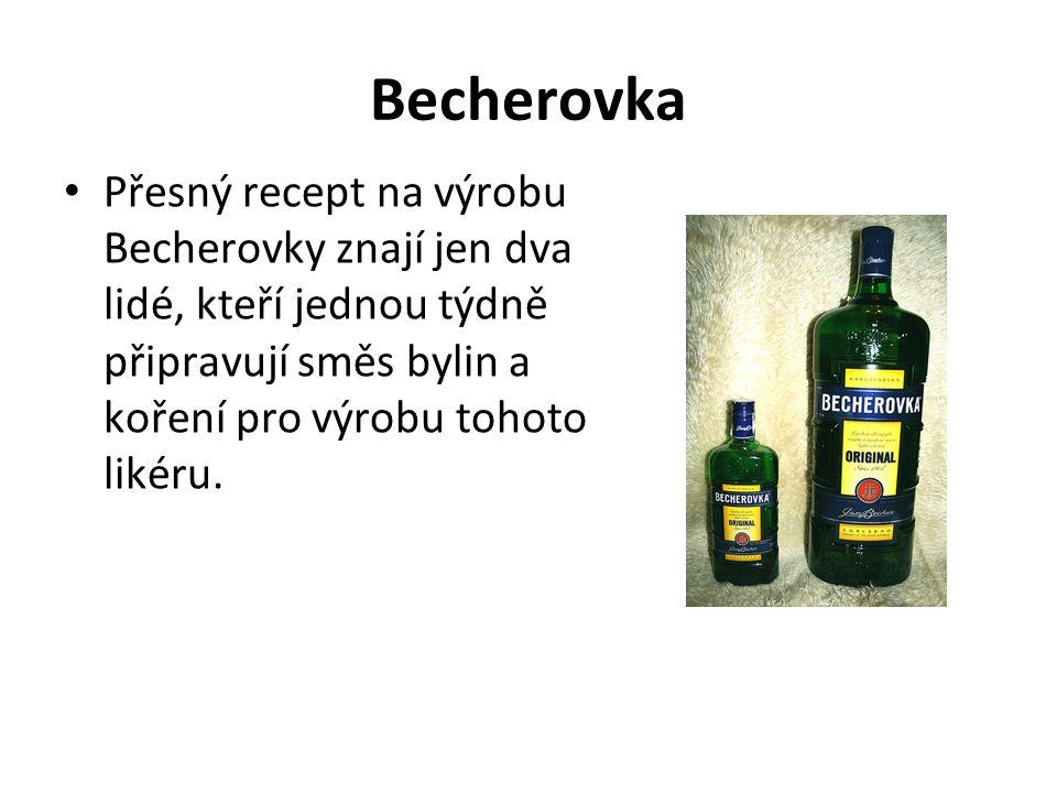Becherovka Přesný recept na výrobu Becherovky znají jen dva lidé, kteří jednou týdně připravují směs bylin a koření pro výrobu tohoto likéru.