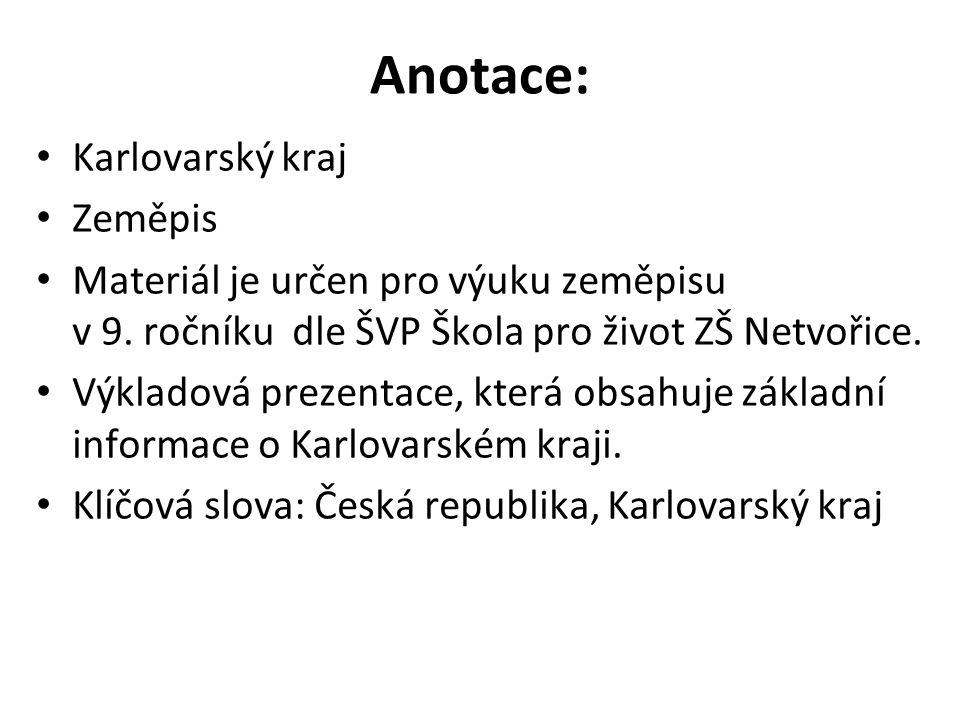 Anotace: Karlovarský kraj Zeměpis Materiál je určen pro výuku zeměpisu v 9.