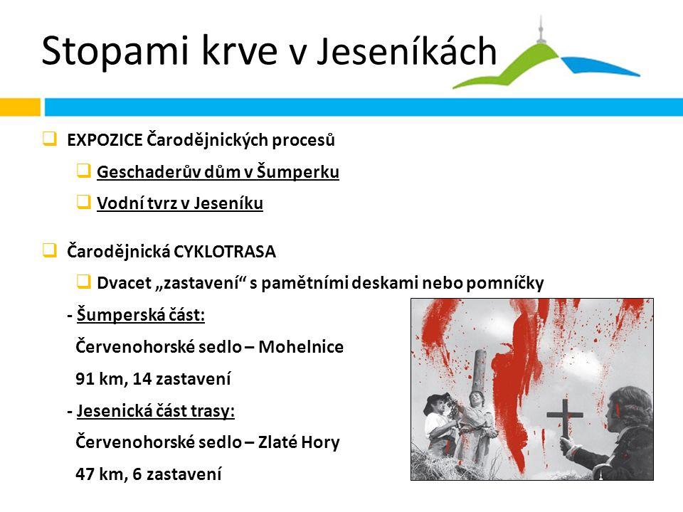"""Stopami krve v Jeseníkách  EXPOZICE Čarodějnických procesů  Geschaderův dům v Šumperku  Vodní tvrz v Jeseníku  Čarodějnická CYKLOTRASA  Dvacet """"zastavení s pamětními deskami nebo pomníčky - Šumperská část: Červenohorské sedlo – Mohelnice 91 km, 14 zastavení - Jesenická část trasy: Červenohorské sedlo – Zlaté Hory 47 km, 6 zastavení"""