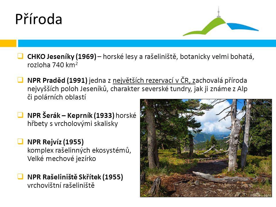 Příroda  CHKO Jeseníky (1969) – horské lesy a rašeliniště, botanicky velmi bohatá, rozloha 740 km 2  NPR Praděd (1991) jedna z největších rezervací v ČR, zachovalá příroda nejvyšších poloh Jeseníků, charakter severské tundry, jak ji známe z Alp či polárních oblastí  NPR Šerák – Keprník (1933) horské hřbety s vrcholovými skalisky  NPR Rejvíz (1955) komplex rašelinných ekosystémů, Velké mechové jezírko  NPR Rašeliniště Skřítek (1955) vrchovištní rašeliniště