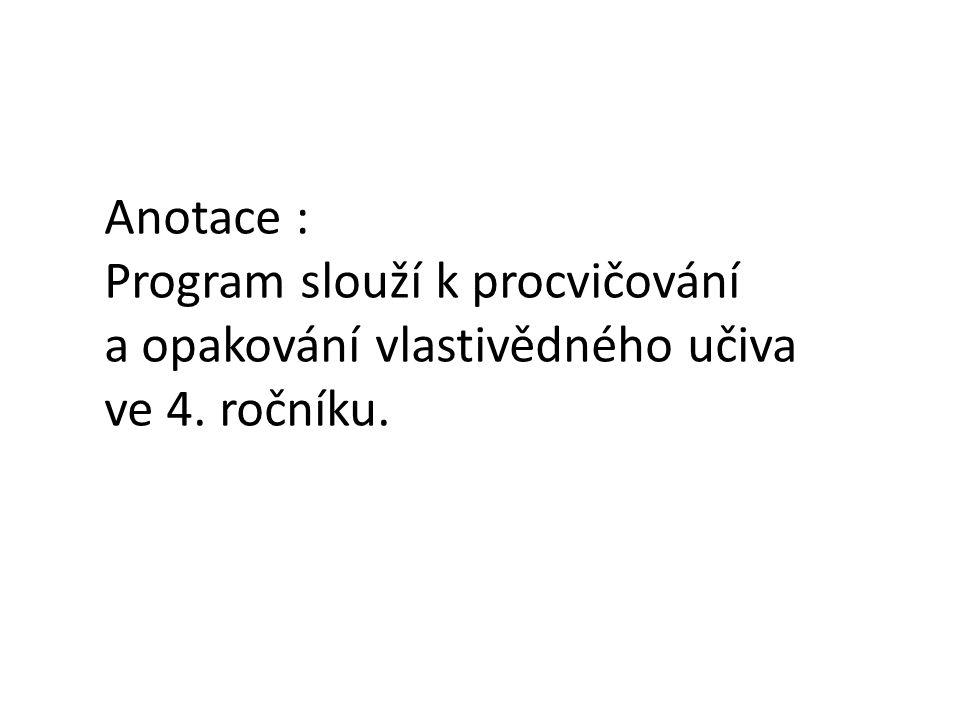 Anotace : Program slouží k procvičování a opakování vlastivědného učiva ve 4. ročníku.