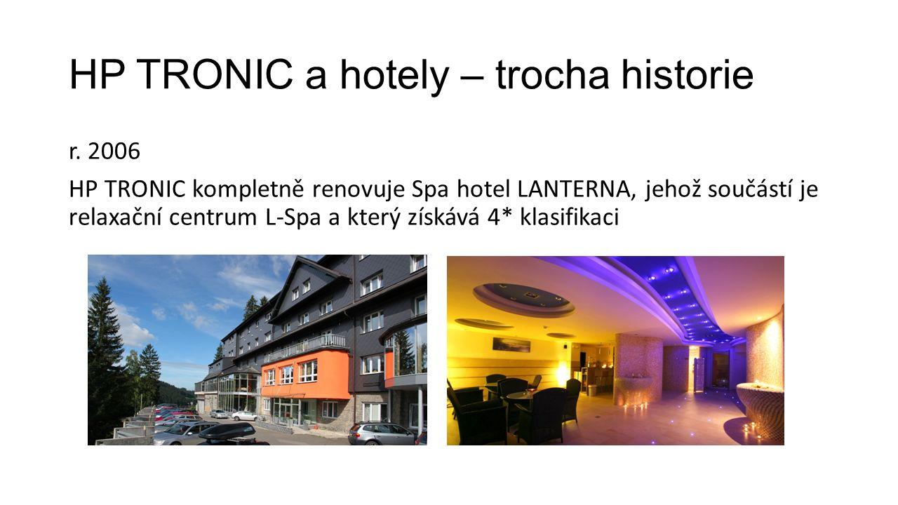 HP TRONIC a hotely – trocha historie r. 2006 HP TRONIC kompletně renovuje Spa hotel LANTERNA, jehož součástí je relaxační centrum L-Spa a který získáv