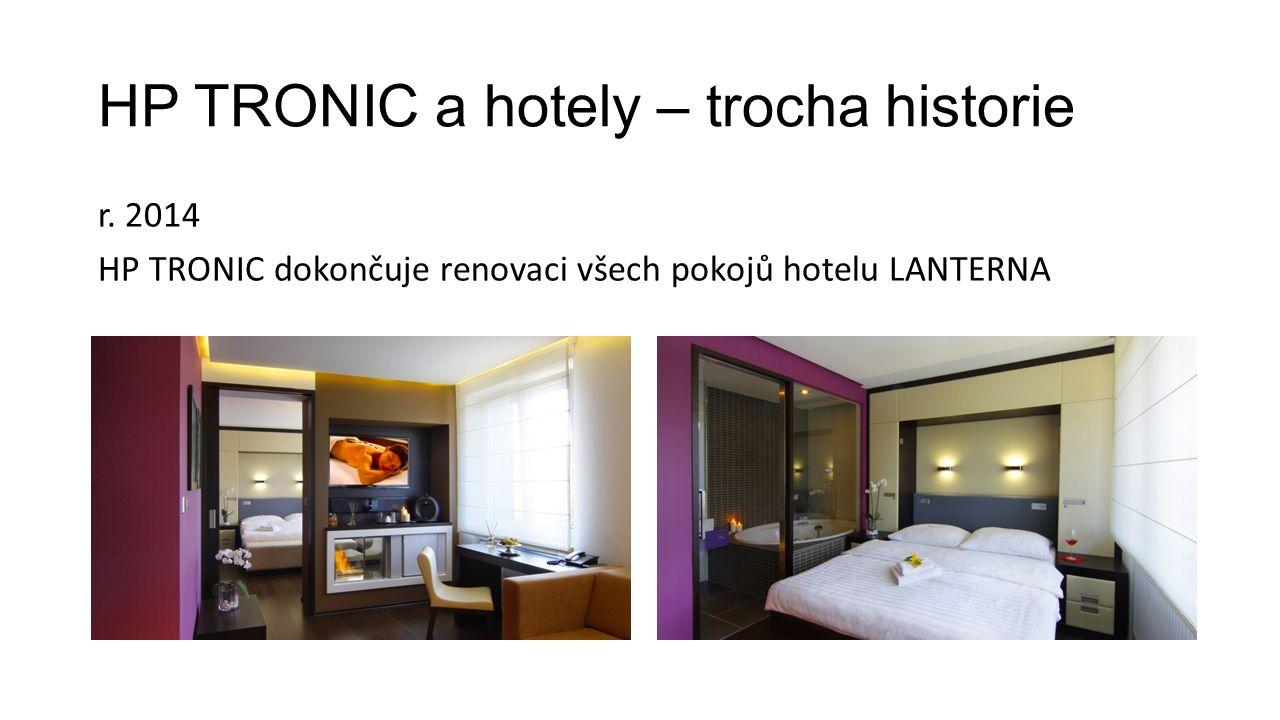 HP TRONIC a hotely – trocha historie r. 2014 HP TRONIC dokončuje renovaci všech pokojů hotelu LANTERNA