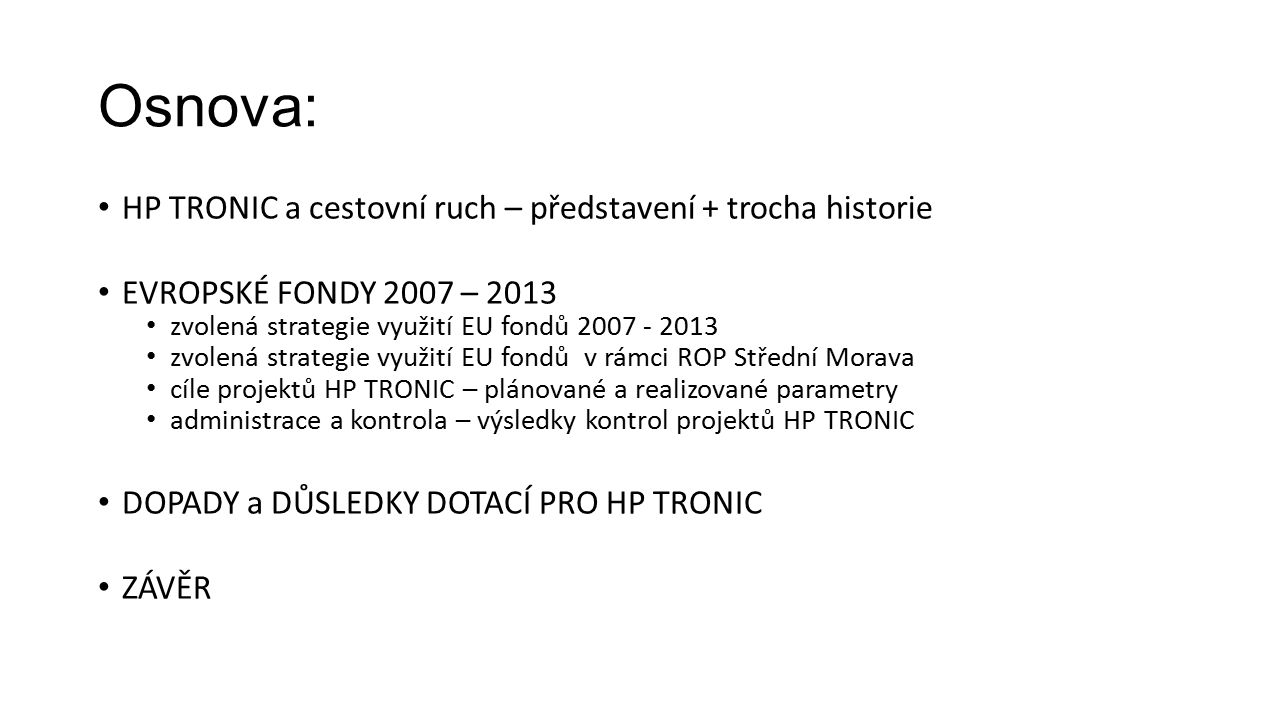 Osnova: HP TRONIC a cestovní ruch – představení + trocha historie EVROPSKÉ FONDY 2007 – 2013 zvolená strategie využití EU fondů 2007 - 2013 zvolená st