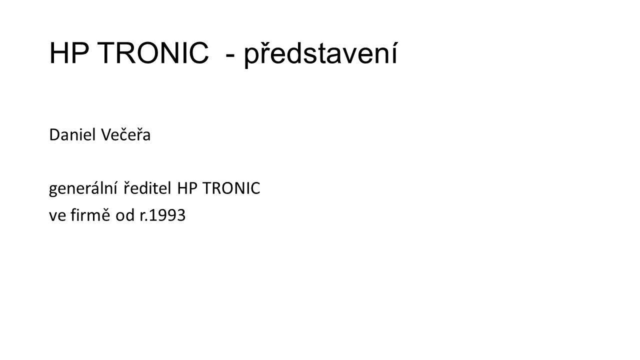 HP TRONIC - představení OBORY podnikání vývoj, produkce a prodej malých domácích spotřebičů (ETA) odborný maloobchod (EURONICS) multisortimentní ONLINE prodej (KASA.cz / HEJ.sk) velkoobchodní činnost (PROTON) splátkový prodej (Český TRIANGL) služby v oblasti cestovního ruchu (Resort VALACHY) konsolidovaný roční obrat (2014): 7,519 mld.