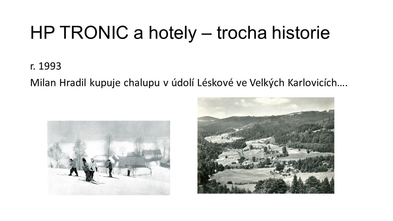 HP TRONIC a hotely – trocha historie r. 1993 Milan Hradil kupuje chalupu v údolí Léskové ve Velkých Karlovicích….