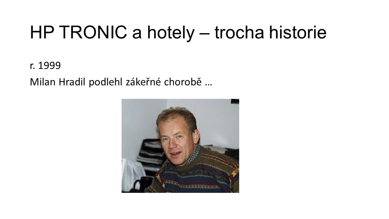 HP TRONIC a hotely – trocha historie 1999 - CO DÁL ??.