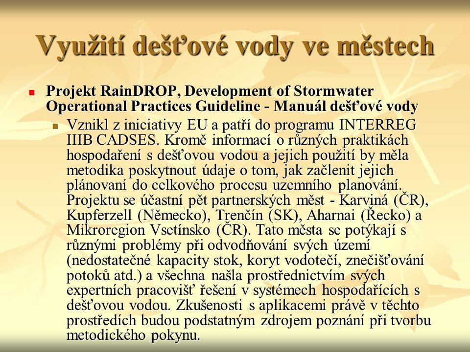 Využití dešťové vody ve městech Projekt RainDROP, Development of Stormwater Operational Practices Guideline - Manuál dešťové vody Projekt RainDROP, Development of Stormwater Operational Practices Guideline - Manuál dešťové vody Vznikl z iniciativy EU a patří do programu INTERREG IIIB CADSES.
