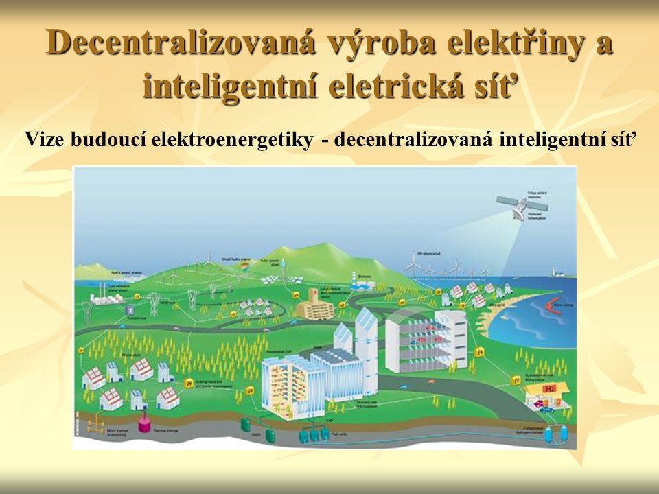 Decentralizovaná výroba elektřiny a inteligentní eletrická síť Vize budoucí elektroenergetiky - decentralizovaná inteligentní síť