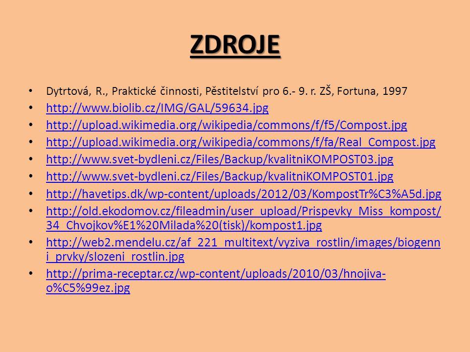 ZDROJE Dytrtová, R., Praktické činnosti, Pěstitelství pro 6.- 9. r. ZŠ, Fortuna, 1997 http://www.biolib.cz/IMG/GAL/59634.jpg http://upload.wikimedia.o