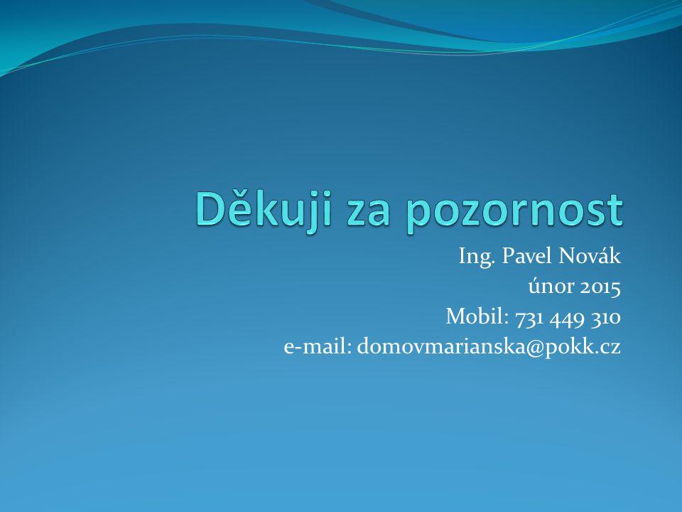 Ing. Pavel Novák únor 2015 Mobil: 731 449 310 e-mail: domovmarianska@pokk.cz