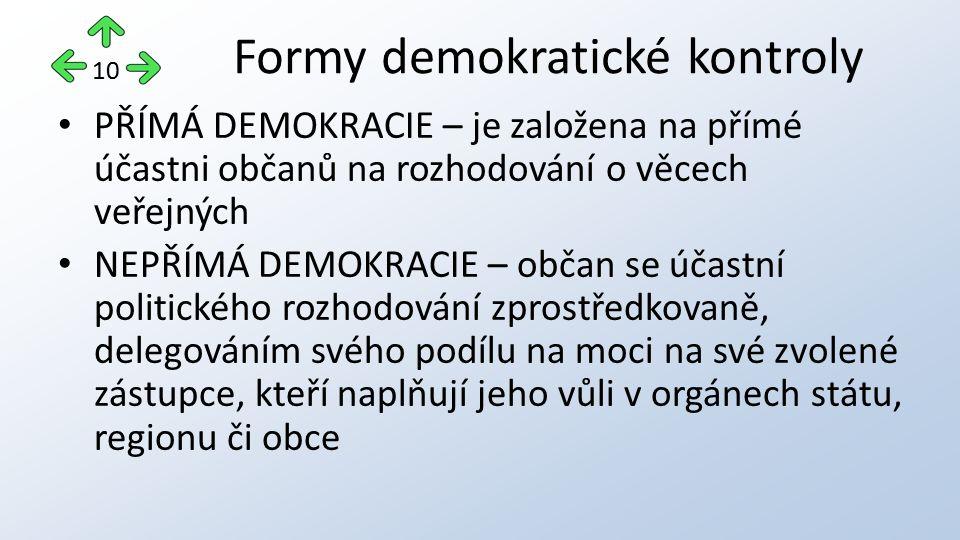 PŘÍMÁ DEMOKRACIE – je založena na přímé účastni občanů na rozhodování o věcech veřejných NEPŘÍMÁ DEMOKRACIE – občan se účastní politického rozhodování