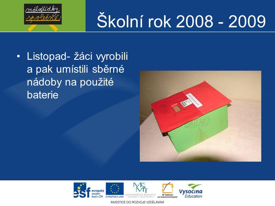 Školní rok 2008 - 2009 Listopad- žáci vyrobili a pak umístili sběrné nádoby na použité baterie