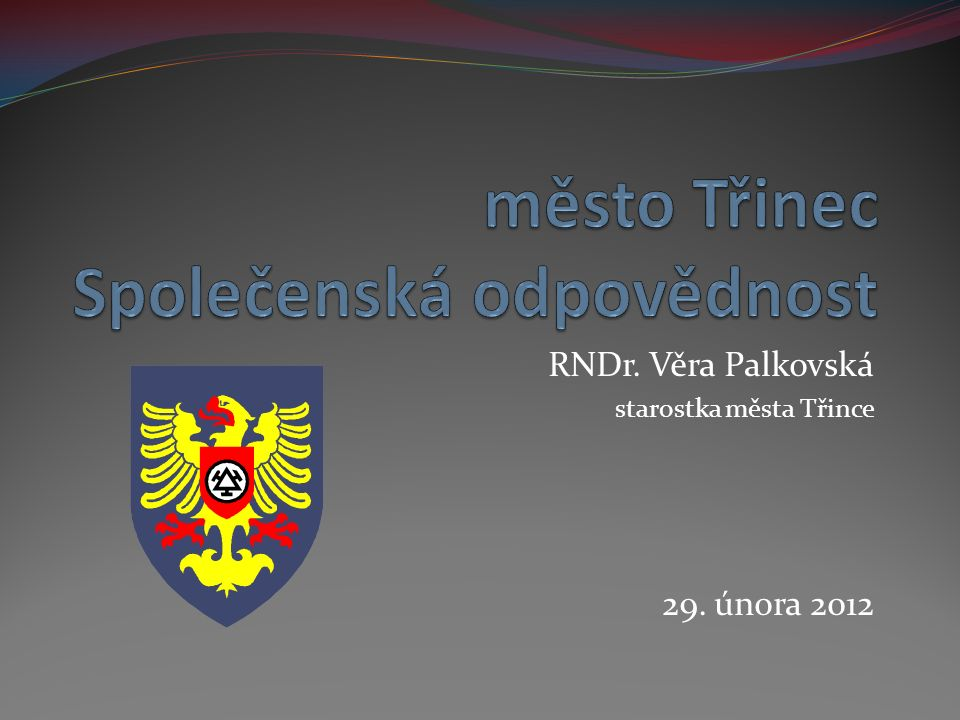 RNDr. Věra Palkovská starostka města Třince 29. února 2012