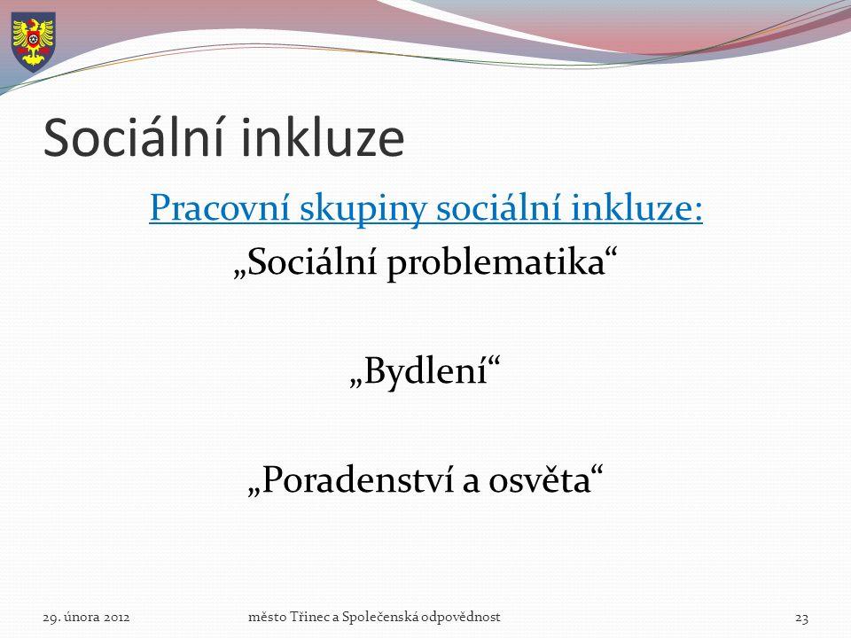"""Sociální inkluze Pracovní skupiny sociální inkluze: """"Sociální problematika """"Bydlení """"Poradenství a osvěta 29."""