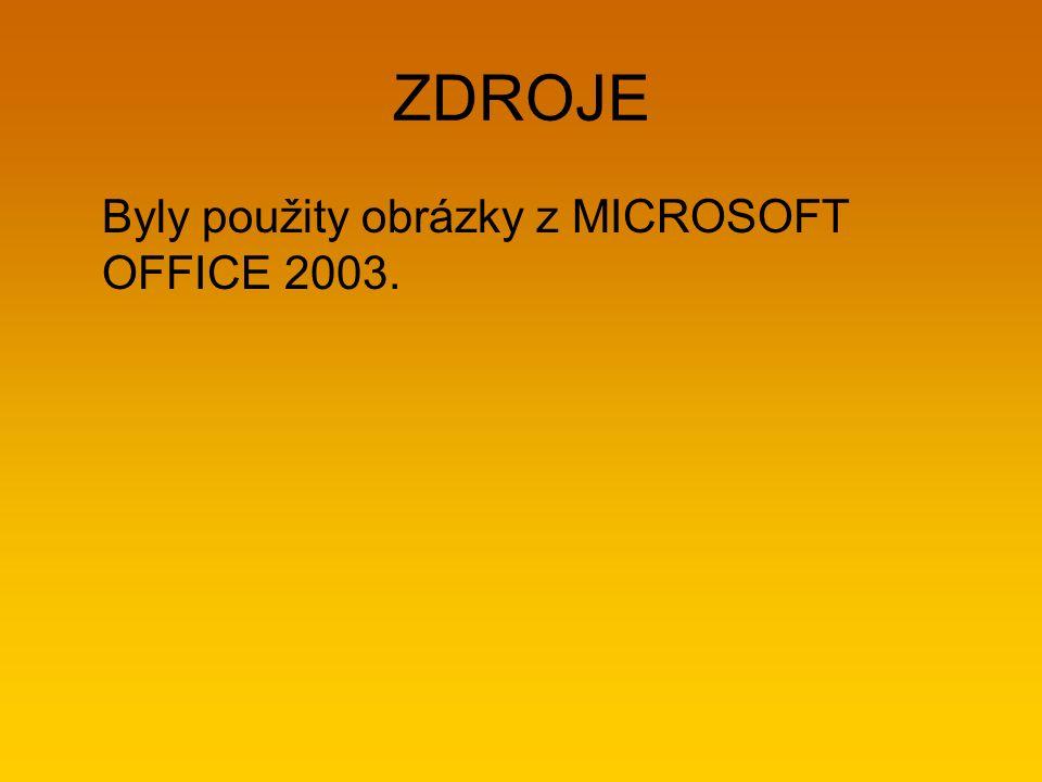 ZDROJE Byly použity obrázky z MICROSOFT OFFICE 2003.