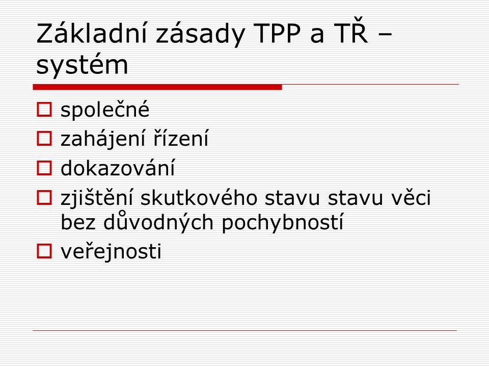 Základní zásady TPP a TŘ – systém  společné  zahájení řízení  dokazování  zjištění skutkového stavu stavu věci bez důvodných pochybností  veřejno
