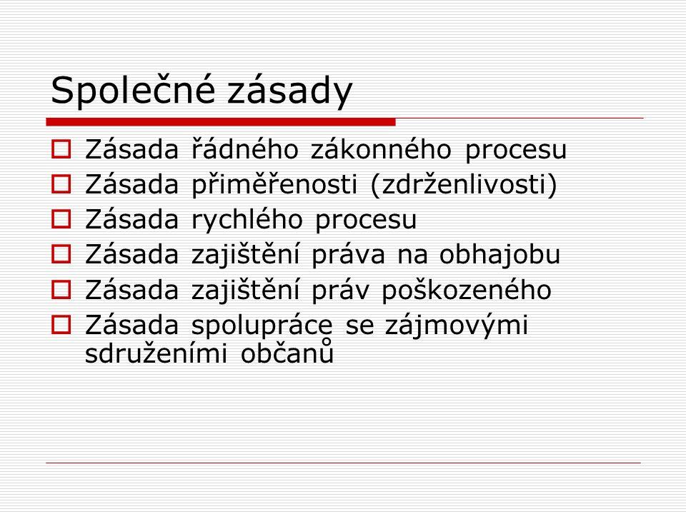 Společné zásady  Zásada řádného zákonného procesu  Zásada přiměřenosti (zdrženlivosti)  Zásada rychlého procesu  Zásada zajištění práva na obhajobu  Zásada zajištění práv poškozeného  Zásada spolupráce se zájmovými sdruženími občanů