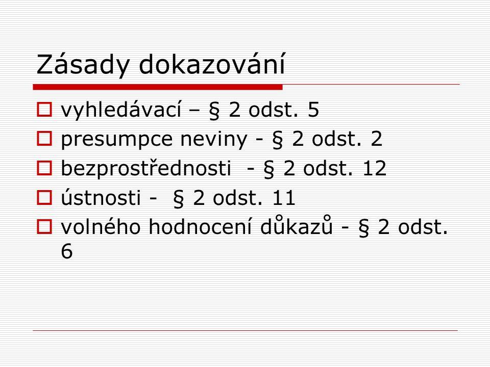 Zásady dokazování  vyhledávací – § 2 odst. 5  presumpce neviny - § 2 odst. 2  bezprostřednosti - § 2 odst. 12  ústnosti - § 2 odst. 11  volného h