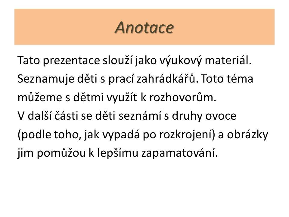 Anotace Tato prezentace slouží jako výukový materiál.