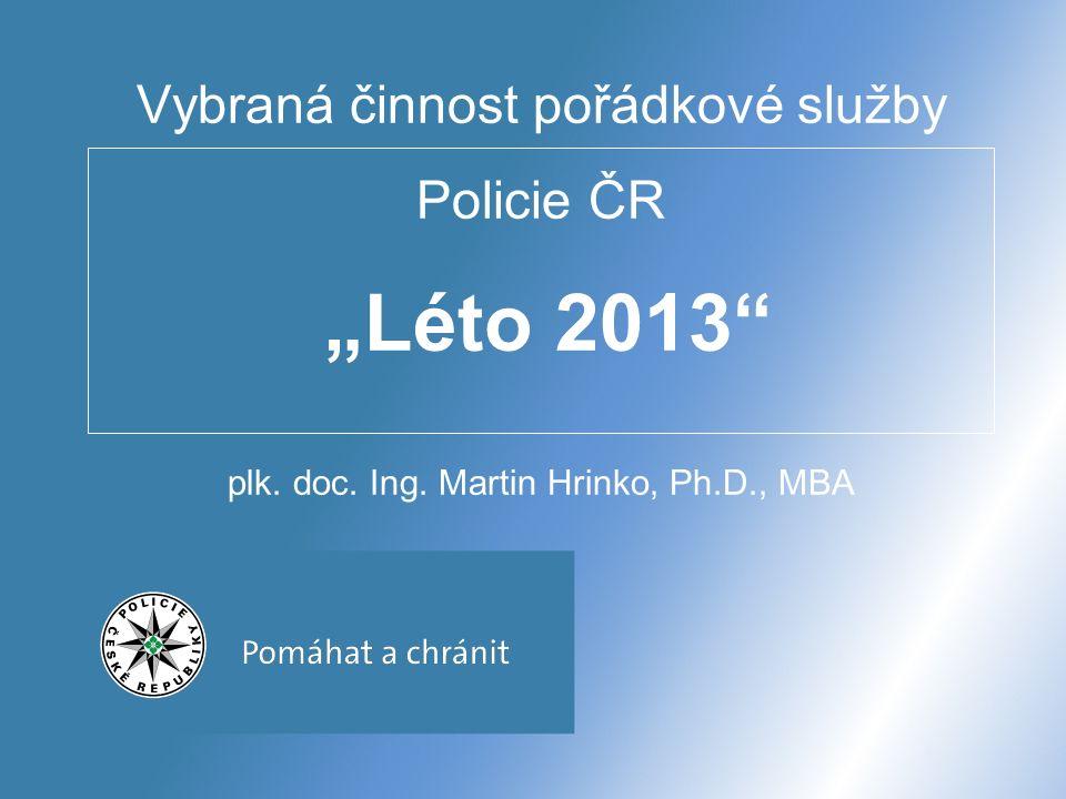 """Vybraná činnost pořádkové služby Policie ČR """"Léto 2013"""" plk. doc. Ing. Martin Hrinko, Ph.D., MBA"""