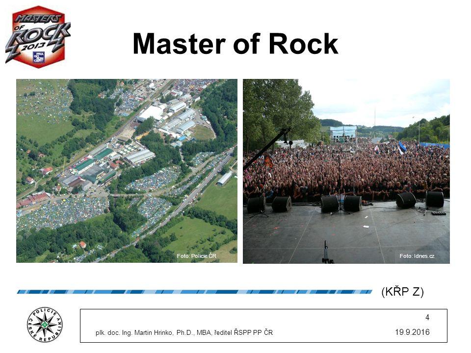 19.9.2016 4 plk. doc. Ing. Martin Hrinko, Ph.D., MBA, ředitel ŘSPP PP ČR Master of Rock Foto: Idnes.czFoto: Policie ČR (KŘP Z)