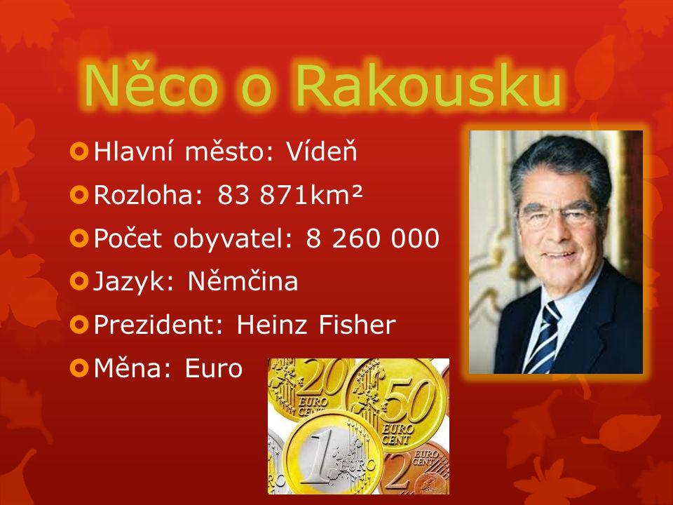  Hlavní město: Vídeň  Rozloha: 83 871km²  Počet obyvatel: 8 260 000  Jazyk: Němčina  Prezident: Heinz Fisher  Měna: Euro