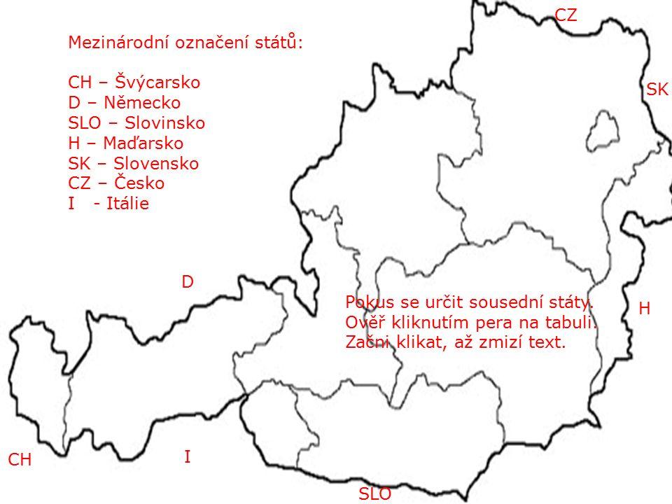 CZ SK H SLO I CH D Mezinárodní označení států: CH – Švýcarsko D – Německo SLO – Slovinsko H – Maďarsko SK – Slovensko CZ – Česko I - Itálie Pokus se určit sousední státy.