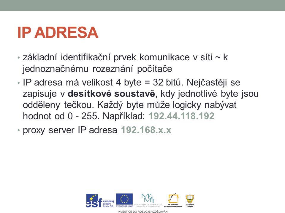IP ADRESA základní identifikační prvek komunikace v síti ~ k jednoznačnému rozeznání počítače IP adresa má velikost 4 byte = 32 bitů.