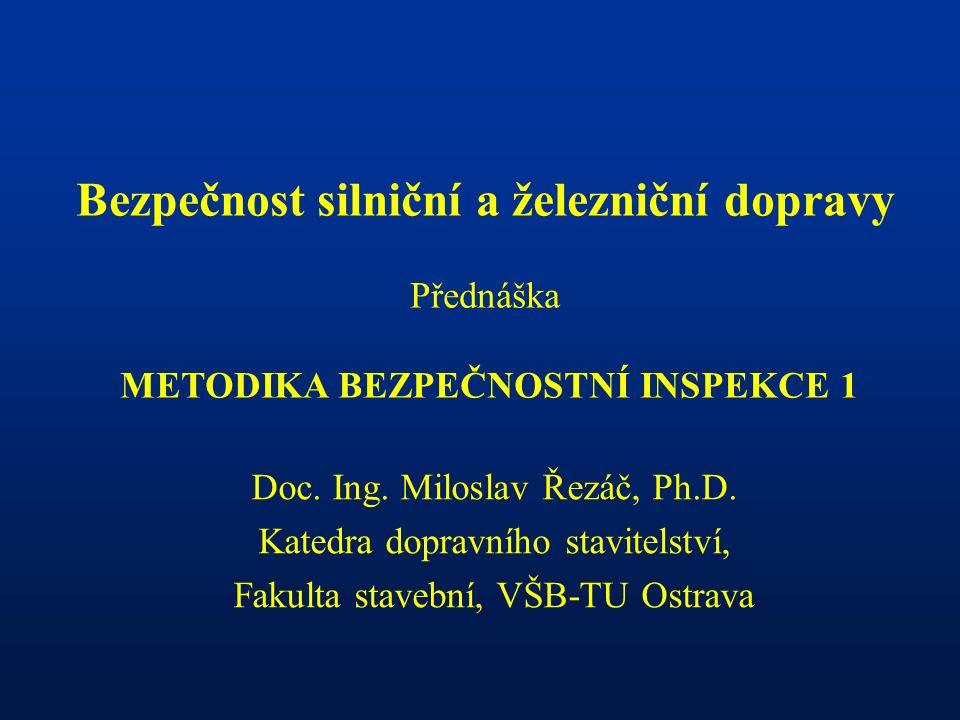 Bezpečnost silniční a železniční dopravy Přednáška METODIKA BEZPEČNOSTNÍ INSPEKCE 1 Doc.