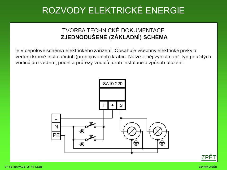 VY_52_INOVACE_05_15_LEZB Zbyněk Lecián TVORBA TECHNICKÉ DOKUMENTACE ZJEDNODUŠENÉ (ZÁKLADNÍ) SCHÉMA je vícepólové schéma elektrického zařízení.