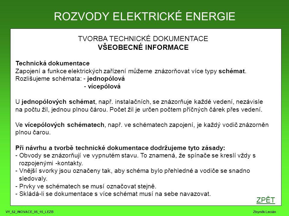 VY_52_INOVACE_05_15_LEZB Zbyněk Lecián TVORBA TECHNICKÉ DOKUMENTACE VŠEOBECNÉ INFORMACE Technická dokumentace Zapojení a funkce elektrických zařízení můžeme znázorňovat více typy schémat.