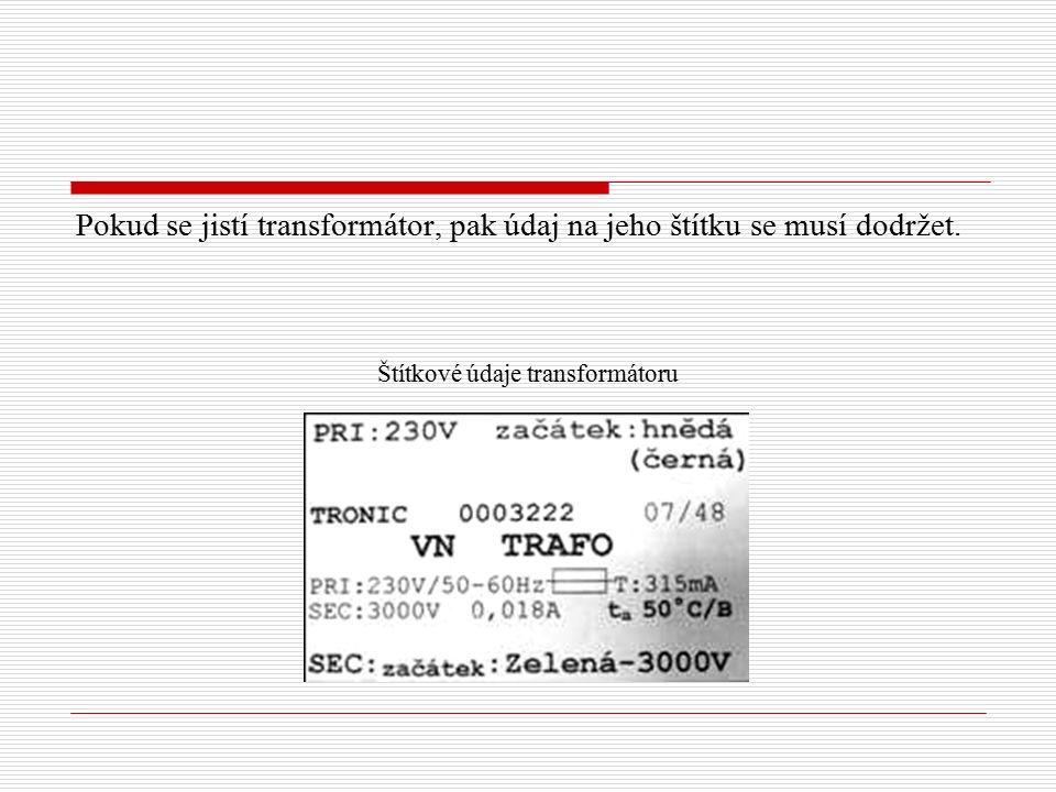 Pokud se jistí transformátor, pak údaj na jeho štítku se musí dodržet. Štítkové údaje transformátoru