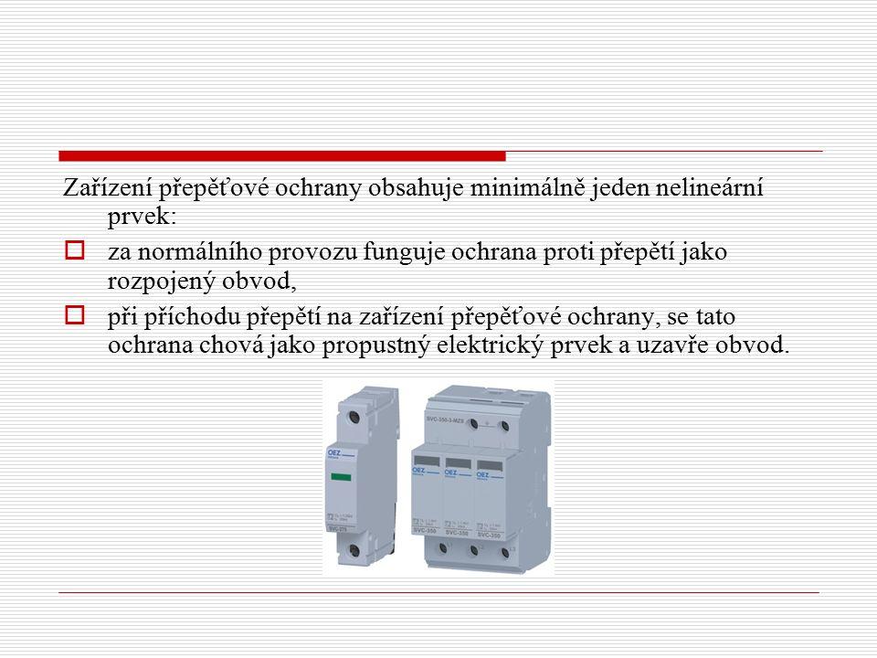 Zařízení přepěťové ochrany obsahuje minimálně jeden nelineární prvek:  za normálního provozu funguje ochrana proti přepětí jako rozpojený obvod,  př