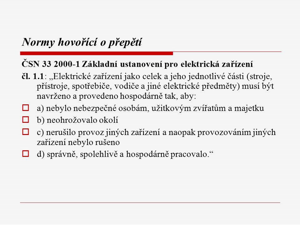 """Normy hovořící o přepětí ČSN 33 2000-1 Základní ustanovení pro elektrická zařízení čl. 1.1: """"Elektrické zařízení jako celek a jeho jednotlivé části (s"""