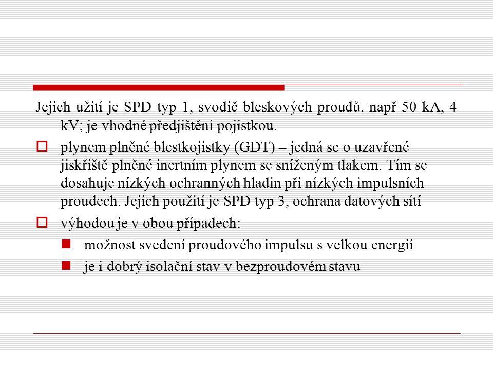 Jejich užití je SPD typ 1, svodič bleskových proudů. např 50 kA, 4 kV; je vhodné předjištění pojistkou.  plynem plněné blestkojistky (GDT) – jedná se
