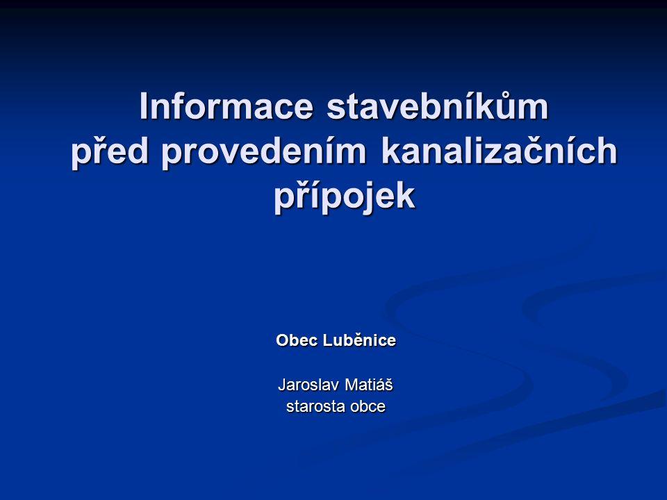 Informace stavebníkům před provedením kanalizačních přípojek Obec Luběnice Jaroslav Matiáš starosta obce