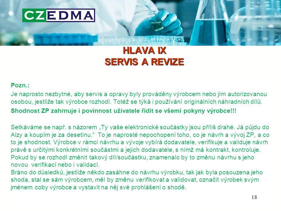 HLAVA IX SERVIS A REVIZE Pozn.: Je naprosto nezbytné, aby servis a opravy byly prováděny výrobcem nebo jím autorizovanou osobou, jestliže tak výrobce rozhodl.