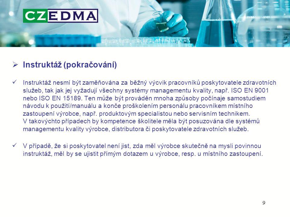  Instruktáž (pokračování) Instruktáž nesmí být zaměňována za běžný výcvik pracovníků poskytovatele zdravotních služeb, tak jak jej vyžadují všechny systémy managementu kvality, např.