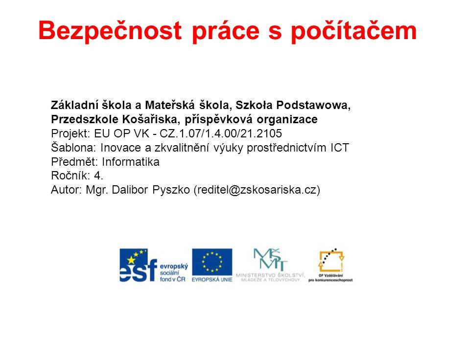 Bezpečnost práce s počítačem Základní škola a Mateřská škola, Szkoła Podstawowa, Przedszkole Košařiska, příspěvková organizace Projekt: EU OP VK - CZ.